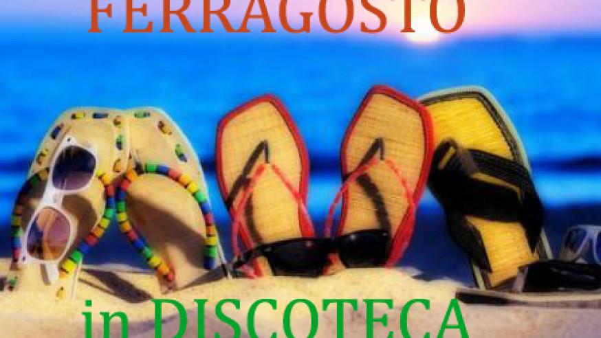 FERRAGOSTO in DISCOTECA